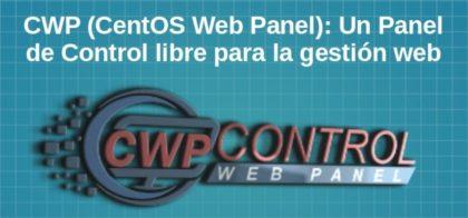 CWP (CentOS Web Panel): Un Panel de Control libre para la gestión web