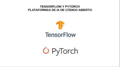 TensorFlow y Pytorch: Plataformas de IA de Código Abierto
