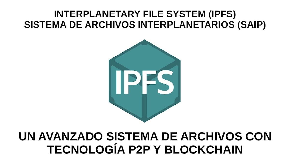 IPFS: Un avanzado sistema de archivos con Tecnología P2P y Blockchain