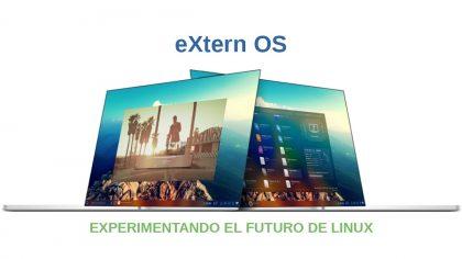 eXtern OS: La Distro para experimentar el futuro de GNU/Linux