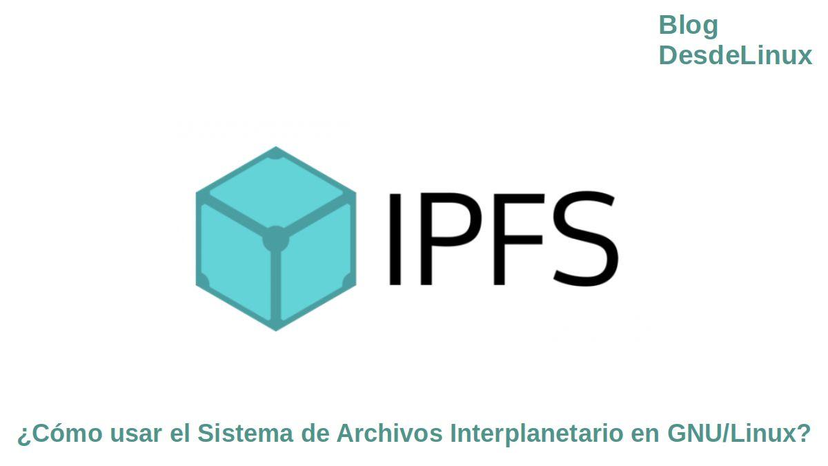 IPFS: ¿Cómo usar el Sistema de Archivos Interplanetario en GNU/Linux?