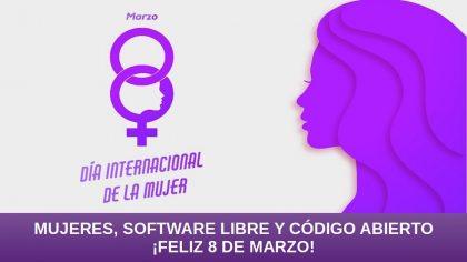 Mujeres, Software Libre y Código Abierto: ¡Feliz 8 de Marzo!