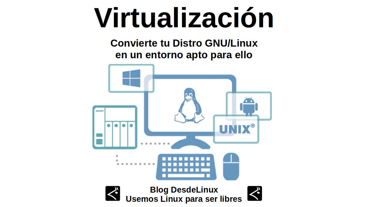 Virtualización: Convierte tu Distro GNU/Linux en un entorno apto para ello