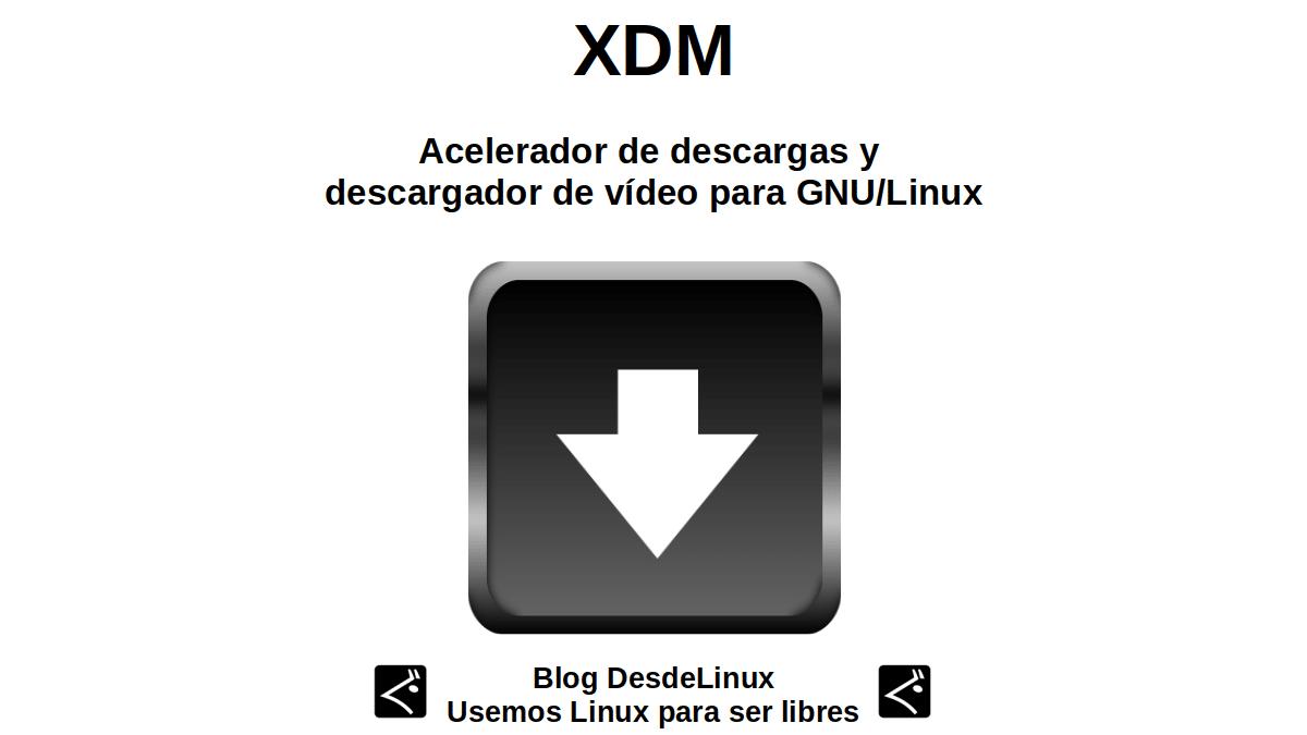 XDM: Acelerador de descargas y descargador de vídeo para GNU/Linux