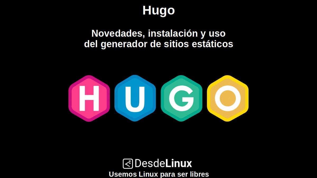 Hugo: Novedades, instalación y uso del generador de sitios estáticos
