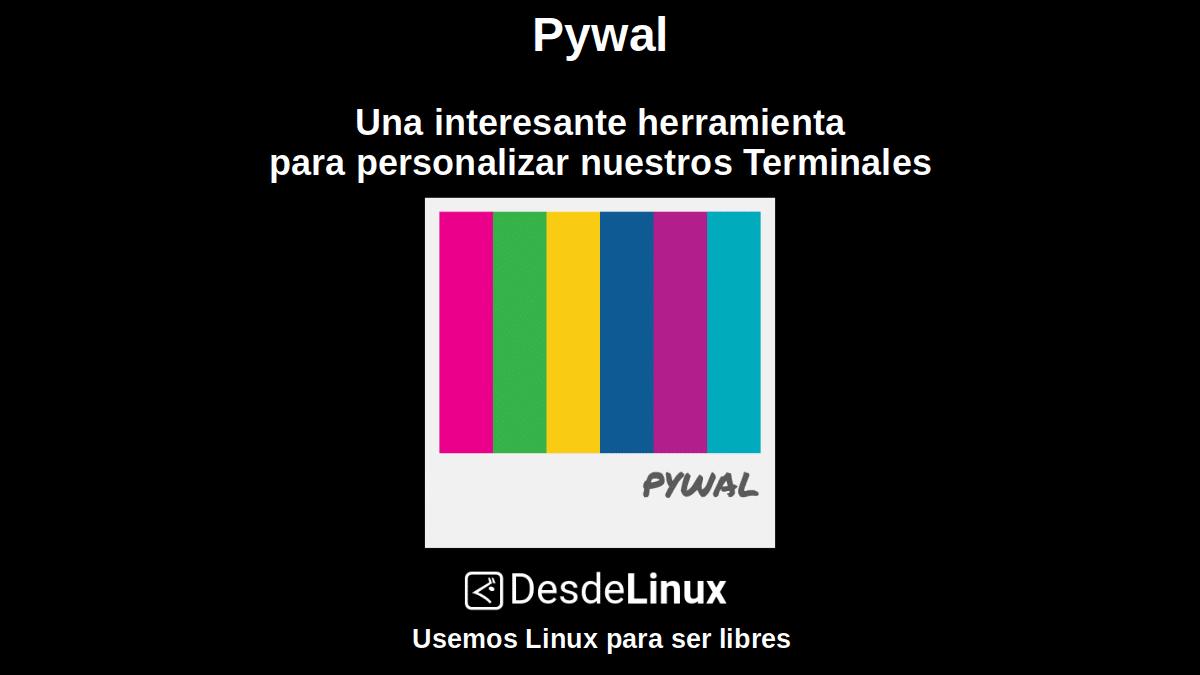 Pywal: Una interesante herramienta para personalizar nuestros Terminales