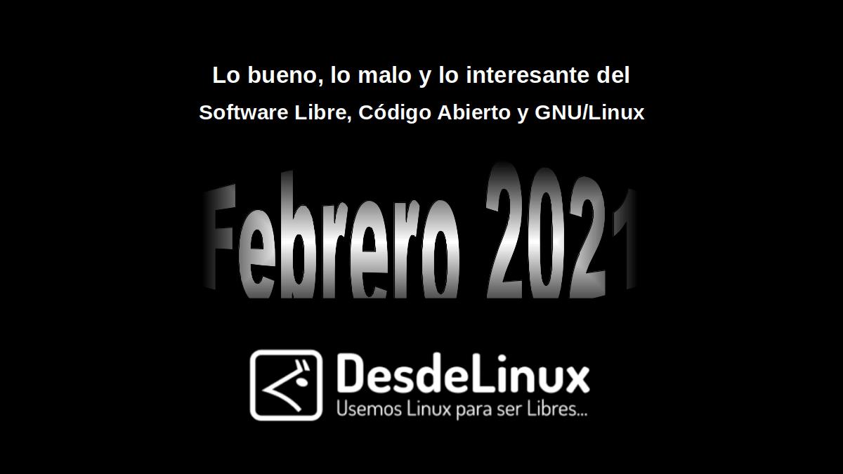 Febrero 2021: Lo bueno, lo malo y lo interesante del Software Libre