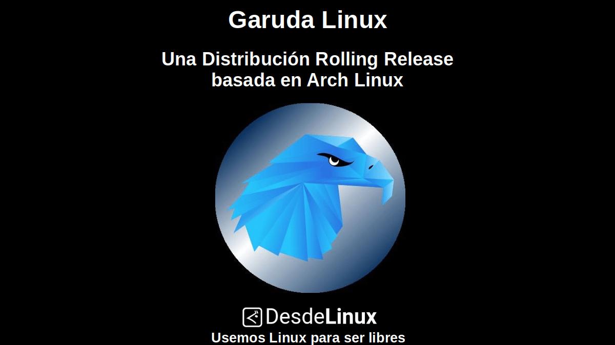 Garuda Linux: Una Distribución Rolling Release basada en Arch Linux