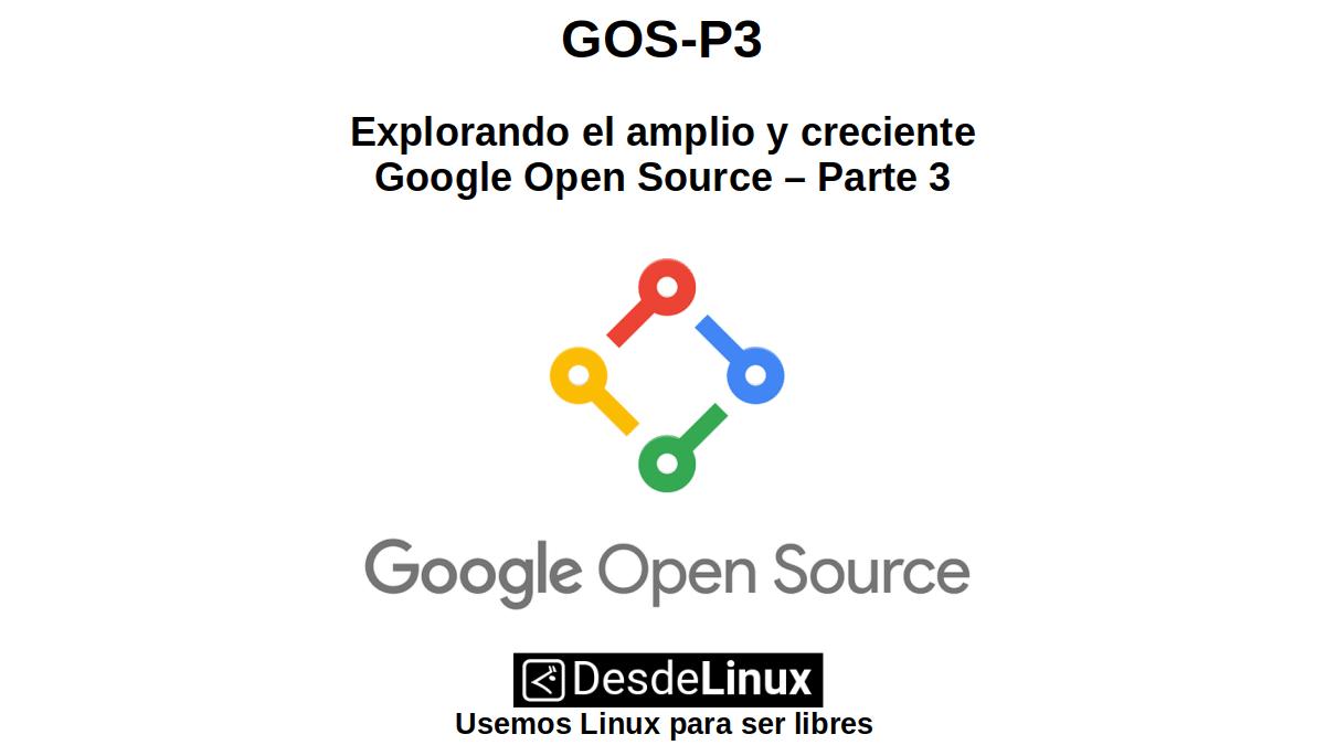 GOS-P3: Explorando el amplio y creciente Google Open Source - Parte 3
