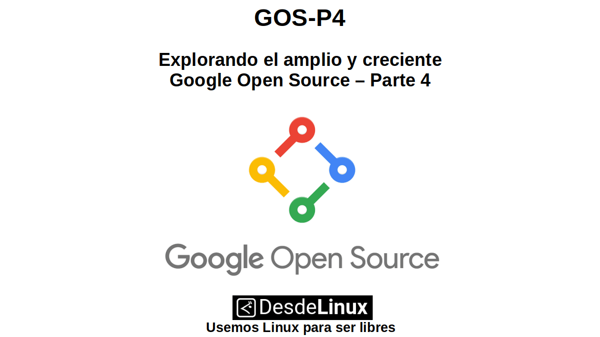 GOS-P4: Explorando el amplio y creciente Google Open Source – Parte 4