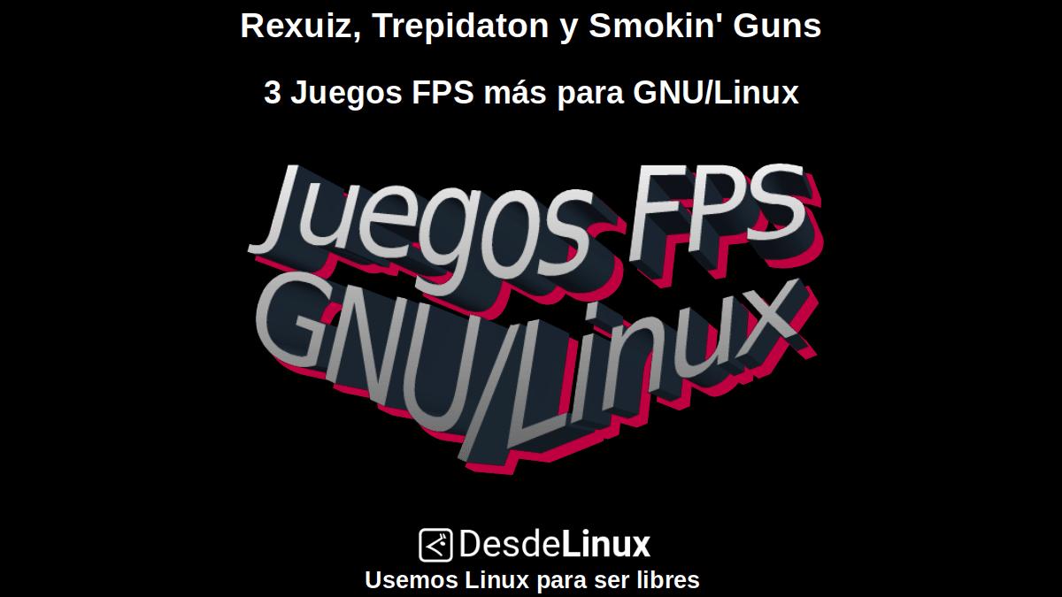 Rexuiz, Trepidaton y Smokin' Guns: 3 Juegos FPS más para GNU/Linux