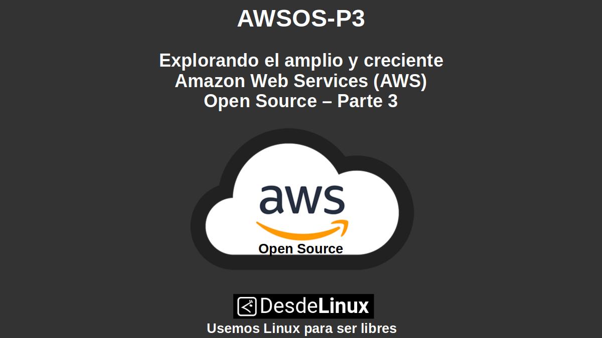 AWSOS-P3: Explorando el amplio y creciente AWS Open Source – Parte 3