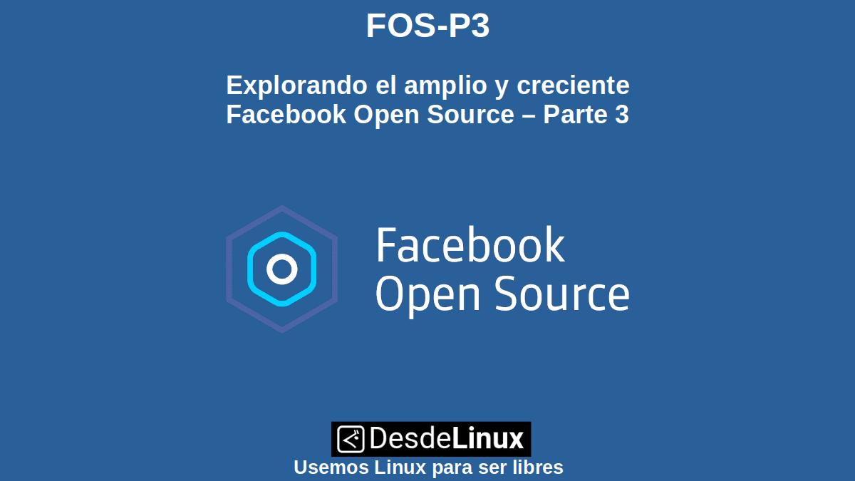 FOS-P3: Explorando el amplio y creciente Facebook Open Source – Parte 3