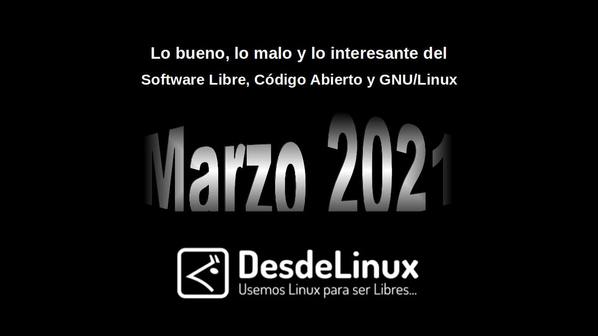 Marzo 2021: Lo bueno, lo malo y lo interesante del Software Libre