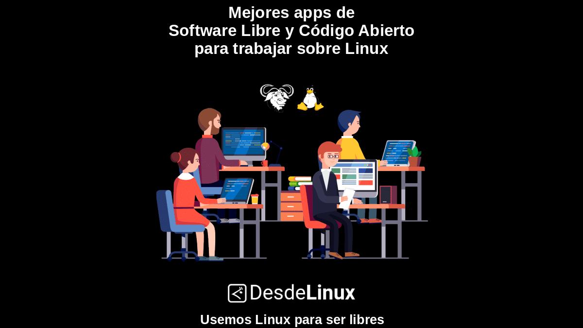 Mejores apps de Software Libre y Código Abierto para trabajar sobre Linux