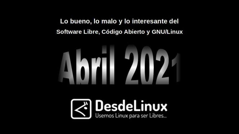 Abril 2021: Lo bueno, lo malo y lo interesante del Software Libre