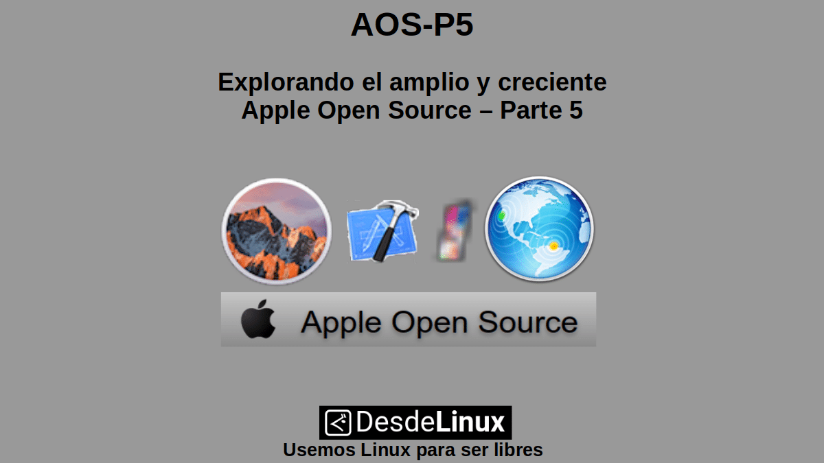 AOS-P5: Explorando el amplio y creciente Apple Open Source – Parte 5
