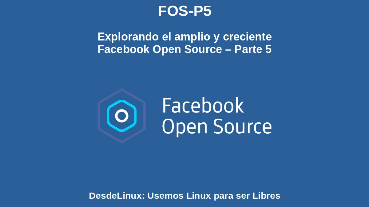 FOS-P5: Explorando el amplio y creciente Facebook Open Source – Parte 5