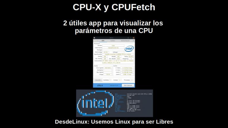 CPU-X y CPUFetch: 2 útiles app para visualizar los parámetros de una CPU