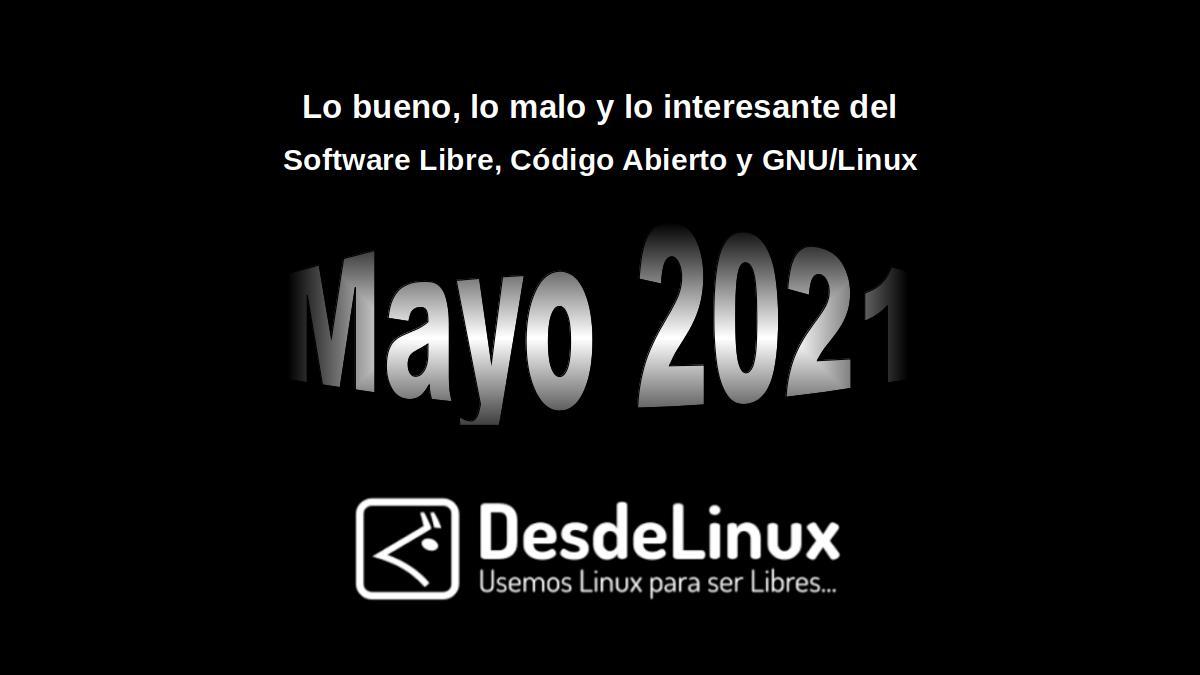 Mayo 2021: Lo bueno, lo malo y lo interesante del Software Libre