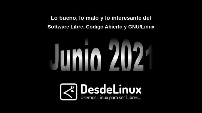 Junio 2021: Lo bueno, lo malo y lo interesante del Software Libre