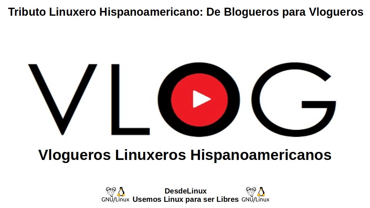 Tributo para los Vlogueros Linuxeros Hispanoamericanos