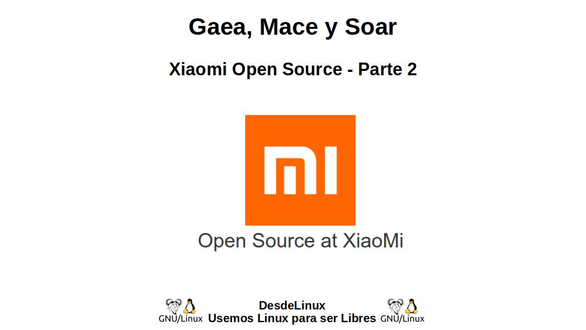 Gaea, Mace y Soar: Xiaomi Open Source - Parte 2