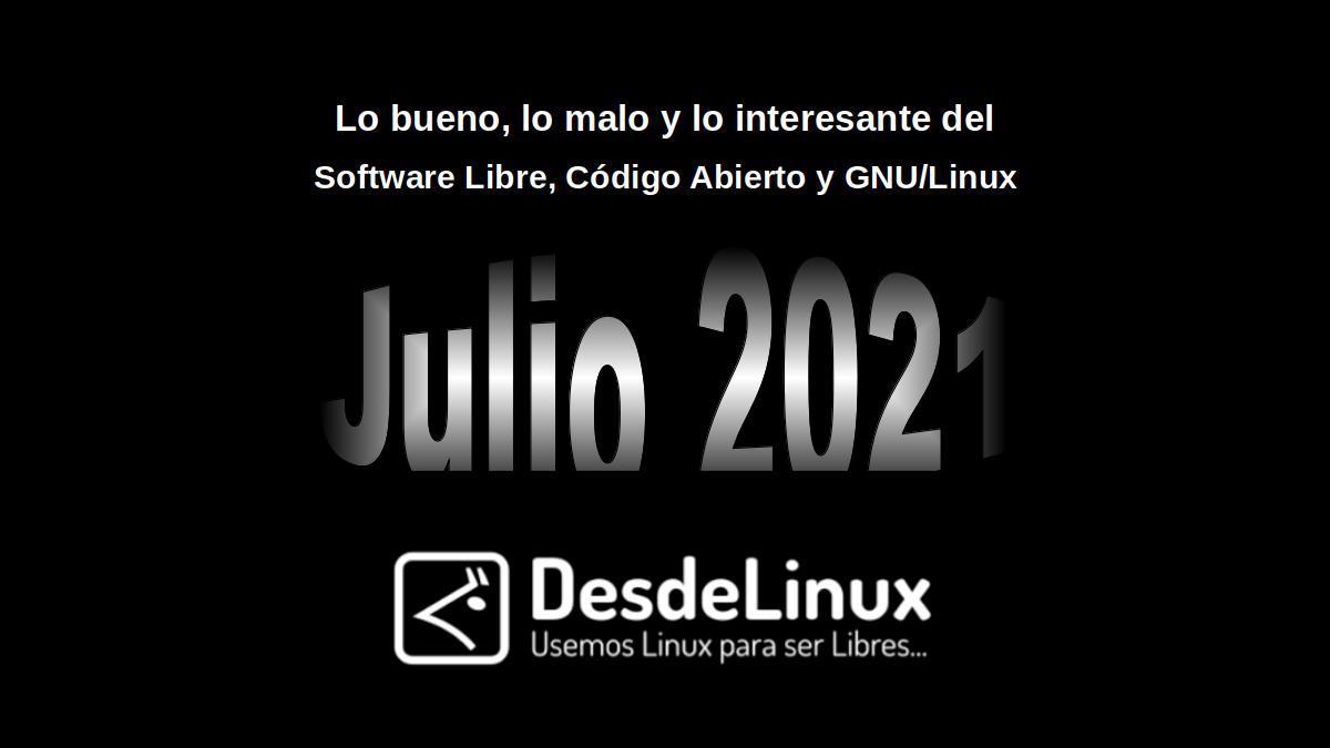 Julio 2021: Lo bueno, lo malo y lo interesante del Software Libre