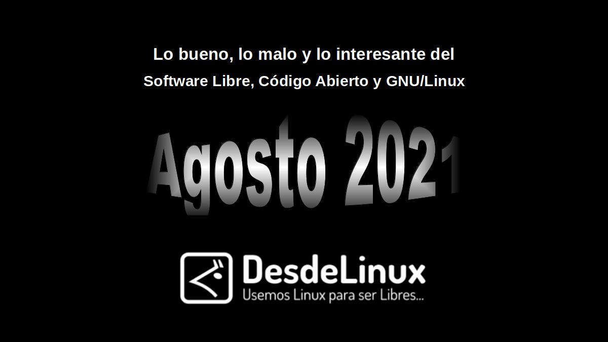 Agosto 2021: Lo bueno, lo malo y lo interesante del Software Libre