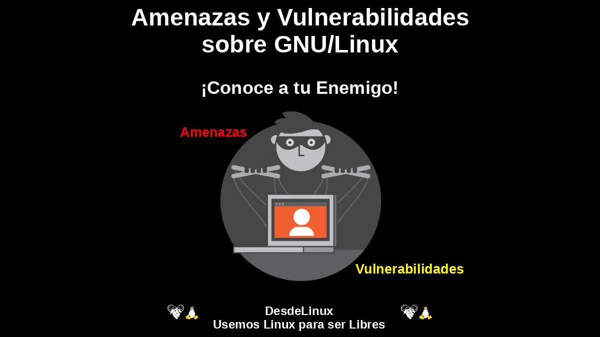Amenazas y Vulnerabilidades sobre GNU/Linux: ¡Conoce a tu Enemigo!