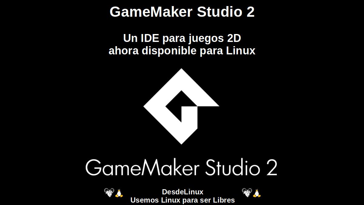 GameMaker Studio 2: Un IDE para juegos 2D ahora disponible para Linux