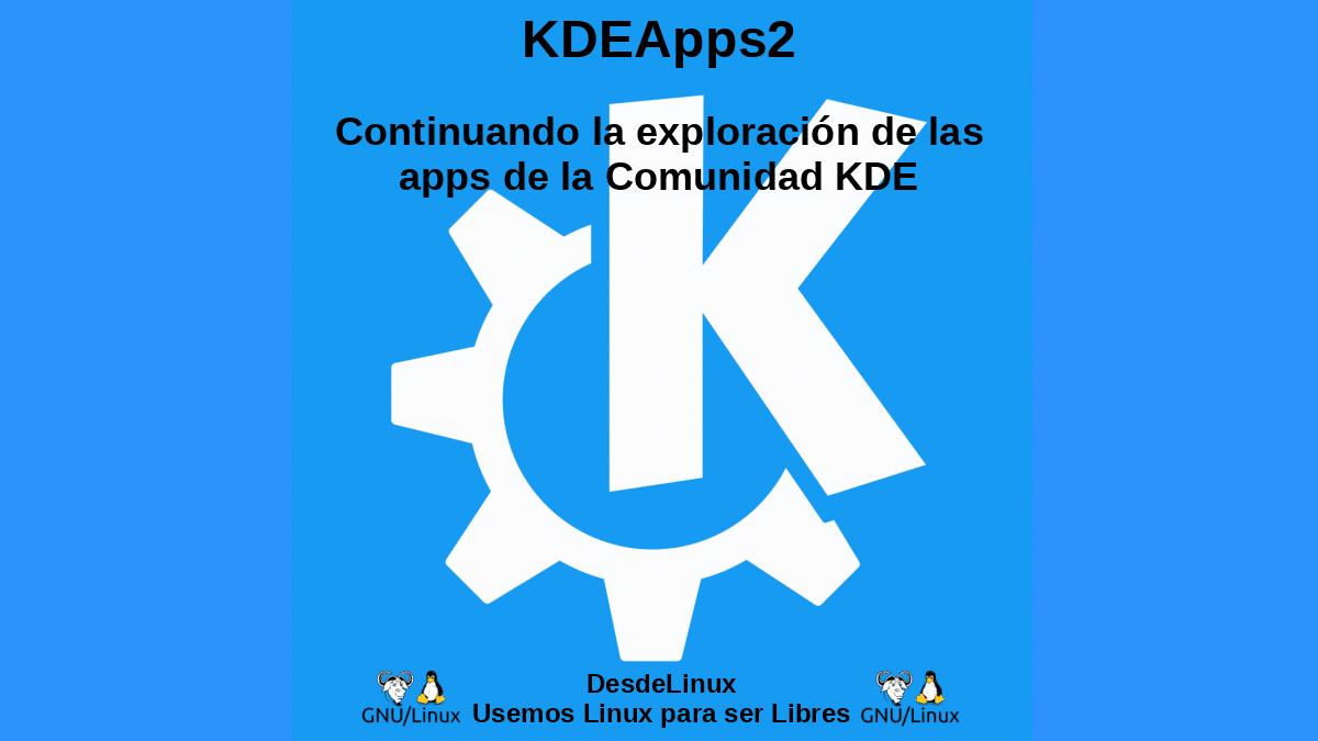 KDEApps2: Continuando la exploración de las apps de la Comunidad KDE
