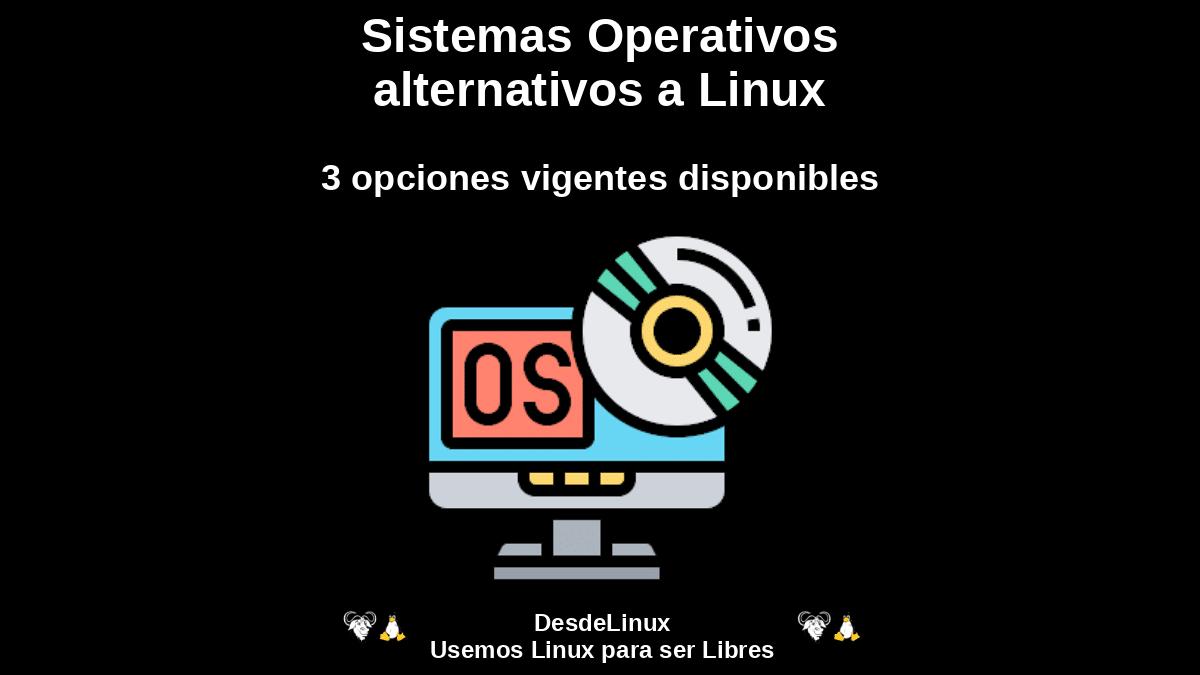 Sistemas Operativos alternativos a Linux: 3 opciones vigentes disponibles