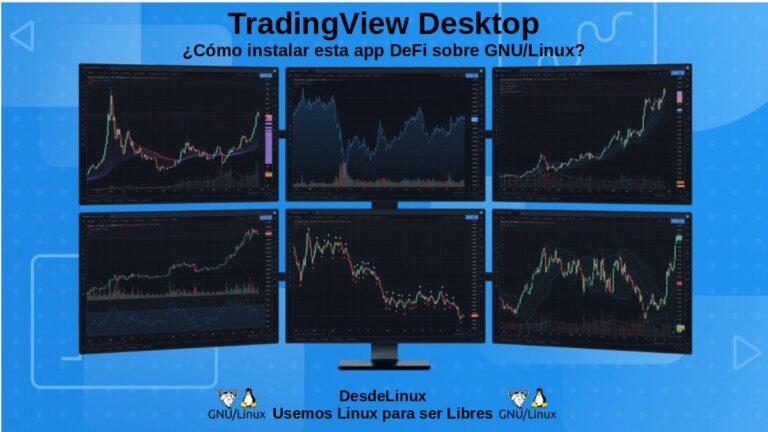 TradingView Desktop: ¿Cómo instalar esta app DeFi sobre GNU/Linux?