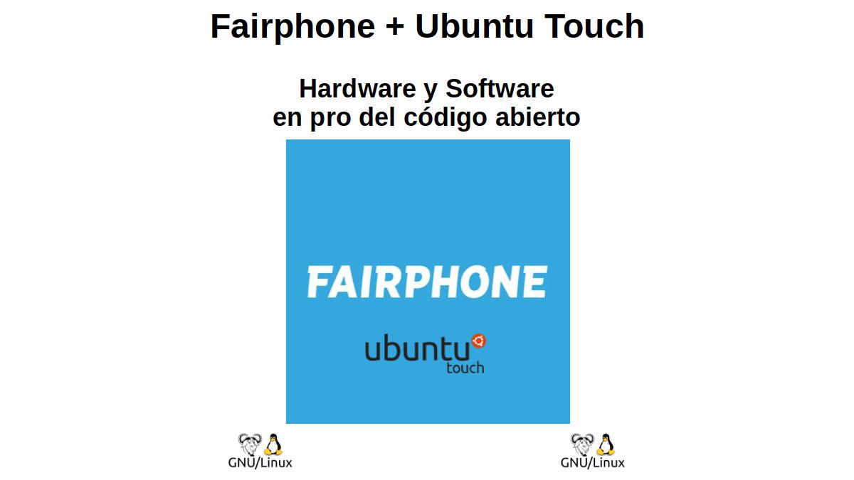 Fairphone + Ubuntu Touch: Hardware y Software en pro del código abierto