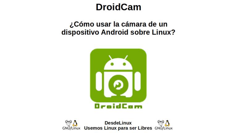 DroidCam: ¿Cómo usar la cámara de un dispositivo Android sobre Linux?